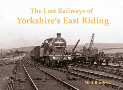The Lost Railways of Yorkshire's East Riding (Paperback)