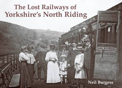 The Lost Railways of Yorkshire's North Riding (Paperback)