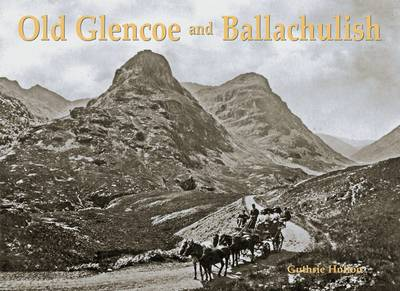 Old Glencoe and Ballachulish (Paperback)