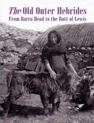 The Old Outer Hebrides: From Barra Head to the Butt of Lewis (Paperback)
