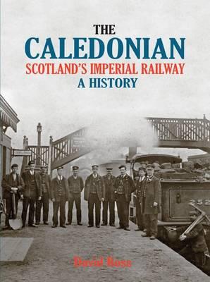 The Caledonian, Scotland's Imperial Railway: A History (Hardback)
