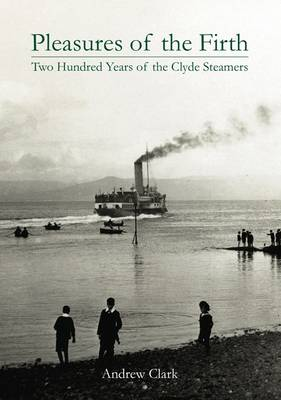 Pleasures of the Firth: Two Hundred Years of the Clyde Steamers 1812 - 2012 (Hardback)