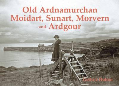 Old Ardnamurchan, Moidart, Sunart, Morvern and Ardgour (Paperback)