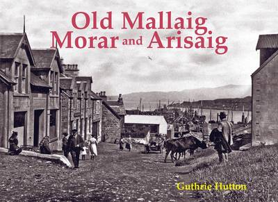 Old Mallaig, Morar and Arisaig (Paperback)
