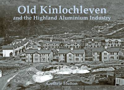 Old Kinlochleven and the Highland Aluminium Industry (Paperback)