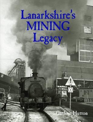 Lanarkshire's Mining Legacy (Paperback)