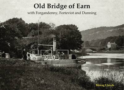 Old Bridge of Earn: with Forgandenny, Forteviot and Denning (Paperback)