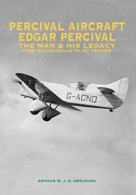Percival Aircraft: Edgar Percival, the Man and His Legacy: From Racing Gulls to Jet Trainer (Hardback)