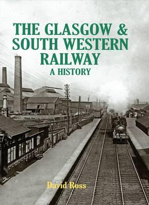 The Glasgow & South Western Railway a History (Hardback)