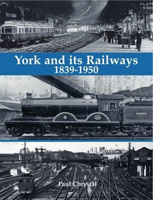 York and its Railways - 1839-1950 (Paperback)