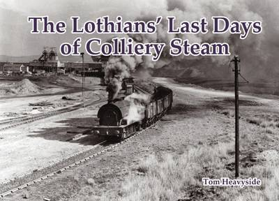 Lothians Last Days of Colliery Steam (Paperback)