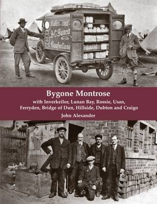 Bygone Montrose: With Inverkeilor, Lunan Bay, Rossie, Usan, Ferryden, Bridge of Dun, Hillside, Dubton and Craigo (Paperback)
