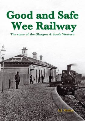 A Good and Safe Wee Railway: The Story of the Glasgow & South Western (Paperback)