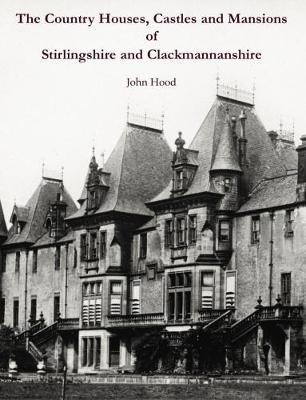 The Country Houses, Castles and Mansions of Stirlingshire and Clackmannanshire (Paperback)