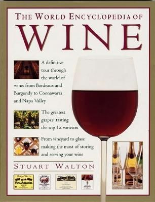 The Wine, World Encyclopedia of: A definitive tour through the world of wine from Bordeaux and Burgundy to Coonawarra and the Napa Valley; The greatest grapes: tasting the top 12 varieties; From vineyard to glass: making the most of storing and serving your wine (Paperback)