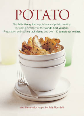 Potato: The Definitive Guide to Potatoes and Potato Cooking, Including a Directory of the World's Best Varieties, Preparation and Cooking Techniques, and Over 150 Sumptuous Recipes (Paperback)