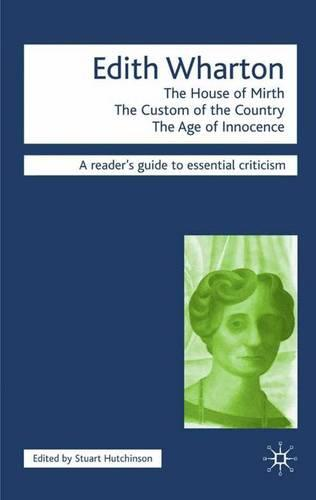 Edith Wharton - The House of Mirth/The Custom of the Country/The Age of Innocence - Readers' Guides to Essential Criticism (Paperback)