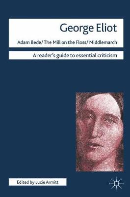 George Eliot - Adam Bede/The Mill on the Floss/Middlemarch - Readers' Guides to Essential Criticism (Paperback)