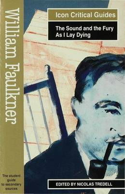 William Faulkner - The Sound and the Fury/As I Lay Dying - Readers' Guides to Essential Criticism (Paperback)