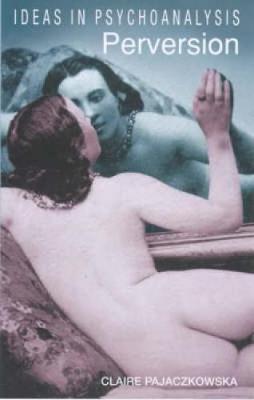 Perversion - Ideas in Psychoanalysis (Paperback)