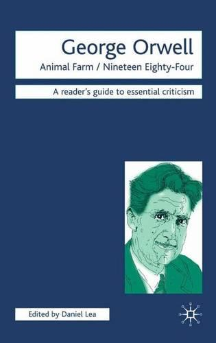 George Orwell - Animal Farm/Nineteen Eighty-Four - Readers' Guides to Essential Criticism (Paperback)