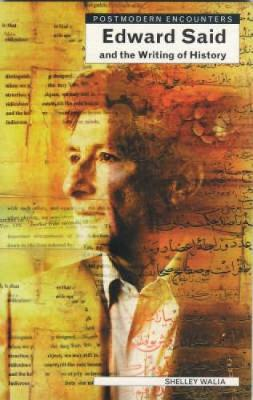 Edward Said and the Writing of History - Postmodern Encounters (Paperback)