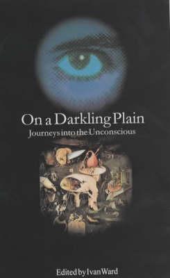 On a Darkling Plain: Journeys into the Unconscious (Hardback)