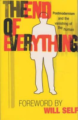 The End of Everything: Postmodernism and the Vanishing of the Human (Paperback)