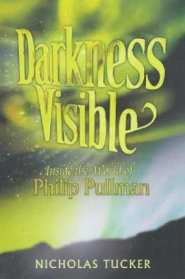 Darkness Visible: Inside the World of Philip Pullman (Paperback)