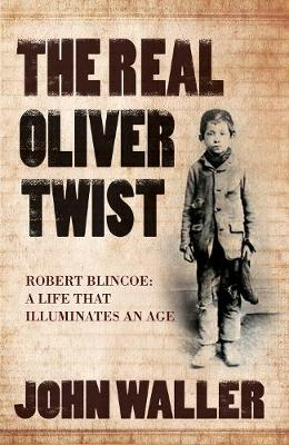 The Real Oliver Twist: Robert Blincoe - A Life That Illuminates an Age (Hardback)