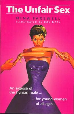 The Unfair Sex: An Expose of the Human Male (Hardback)