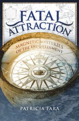 Fatal Attraction: Magnetic Mysteries of the Enlightenment (Hardback)