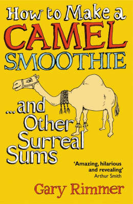 How to Make a Camel Smoothie: ...And Other Surreal Sums (Paperback)