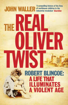 The Real Oliver Twist: Robert Blincoe - A Life That Illuminates an Age (Paperback)