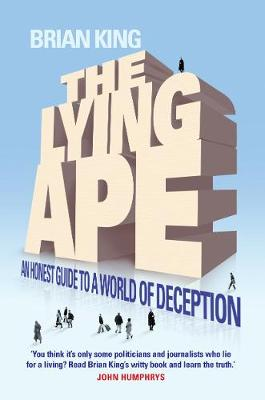 The Lying Ape: An Honest Guide to a World of Deception (Hardback)