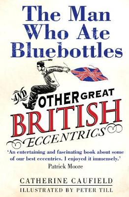 The Man Who Ate Bluebottles: And Other Great British Eccentrics (Paperback)