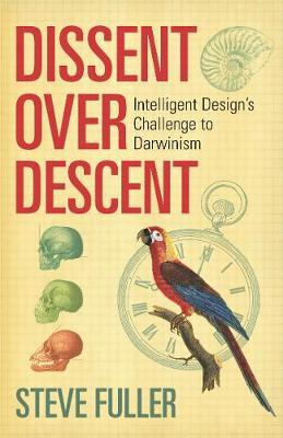 Dissent Over Descent: Intelligent Design's Challenge to Darwinism (Hardback)