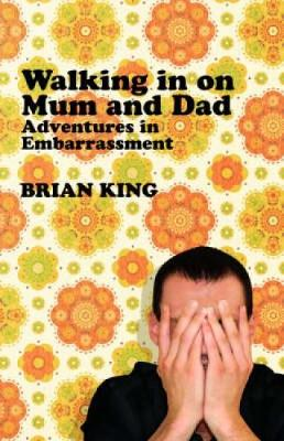 Walking in on Mum and Dad: Adventures in Embarrassment (Hardback)