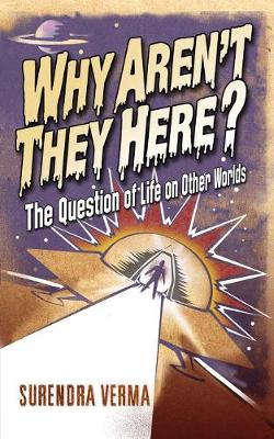 Why Aren't They Here?: The Question of Life on Other Worlds (Hardback)