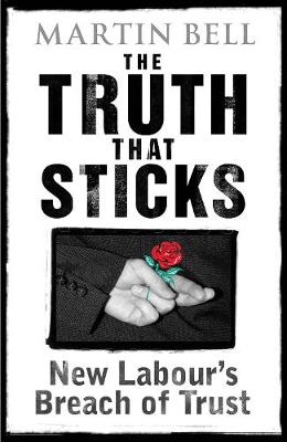 The Truth That Sticks: New Labour's Breach of Trust (Hardback)