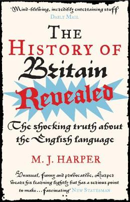 The History of Britain Revealed: The Shocking Truth About the English Language (Paperback)
