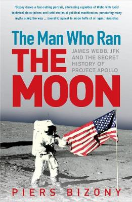 The Man Who Ran the Moon: James Webb, JFK and the Secret History of Project Apollo (Paperback)
