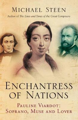 Enchantress of Nations: Pauline Viardot - Soprano, Muse and Lover (Hardback)
