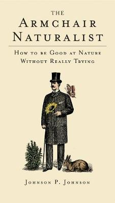 The Armchair Naturalist: How to be Good at Nature without Really Trying (Hardback)