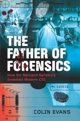 The Father of Forensics: How Sir Bernard Spilsbury Invented Modern CSI (Hardback)