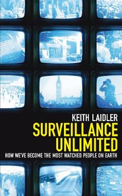Surveillance Unlimited: How We've Become the Most Watched People on Earth (Paperback)