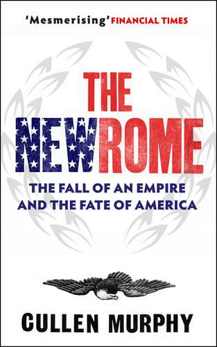 The New Rome: The Fall of the Roman Empire and the Fate of America (Hardback)