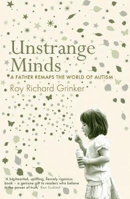 Unstrange Minds: A Father Remaps the World of Autism (Hardback)