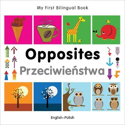 My First Bilingual Book - Opposites: English-spanish - My First Bilingual Book (Board book)