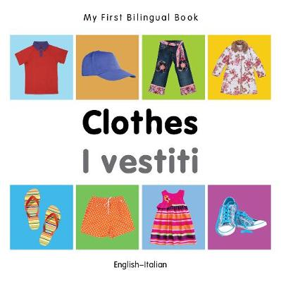 My First Bilingual Book - Clothes - English-italian - My First Bilingual Book (Board book)